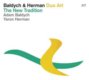 Adam Baldych & Yaron Herman: The New Tradition (Duo Art), CD