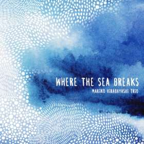 Makiko Hirabayashi (geb. 1966): Where The Sea Breaks, CD