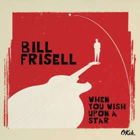 Bill Frisell (geb. 1951): When You Wish Upon a Star, CD