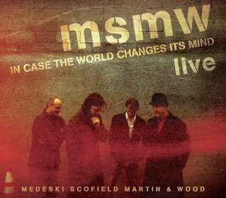 Medeski; Scofield; Martin; Wood: MSMW Live: In Case The World Changes Its Mind, 2 CDs