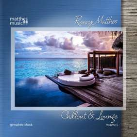 Ronny Matthes: Chillout & Lounge (Vol. 5) - Gemafreie Musik zur Beschallung für Hotels, Restaurants & Einzelhandelsgeschäfte (inkl. Piano Lounge, Jazz & Klaviermusik), CD