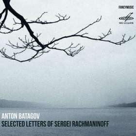 Anton Batagov (geb. 1965): Selected Letters of Sergei Rachmaninoff, CD