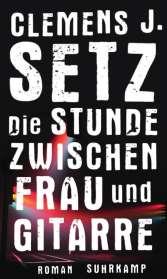 Clemens J. Setz: Die Stunde zwischen Frau und Gitarre, Buch