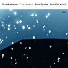 Tord Gustavsen, Simin Tander & Jarle Vespestad: What Was Said