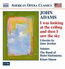 John Adams (geb. 1947): I was looking at the ceiling and then I saw the sky, 2 CDs