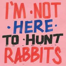 I'm Not Here To Hunt Rabbits (180g) (+ Bonustracks), LP