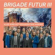 Brigade Futur III: Alles wird gut gegangen sein werden, CD