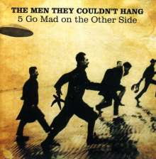 The Men They Could't Hang: 5 Go Mad On The Other Side, 2 CDs