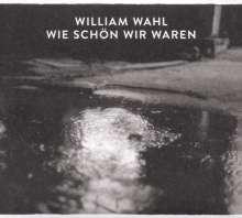 William Wahl: Wie schön wir waren, CD