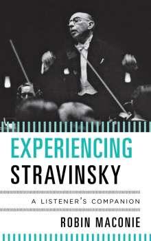 Robin Maconie: Experiencing Stravinsky: A Listener's Companion, Buch
