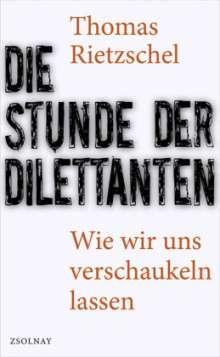 Thomas Rietzschel: Die Stunde der Dilettanten, Buch