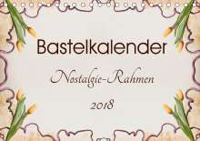 K. A. Susazoom: Bastelkalender Nostalgie-Rahmen 2018 (Tischkalender 2018 DIN A5 quer), Diverse