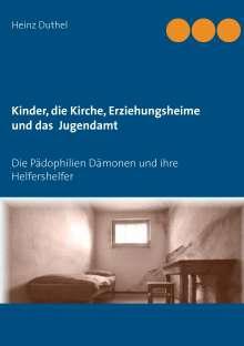 Heinz Duthel: Kinder - Katholische Kirche-Erziehungsheime- Jugendamt, Buch