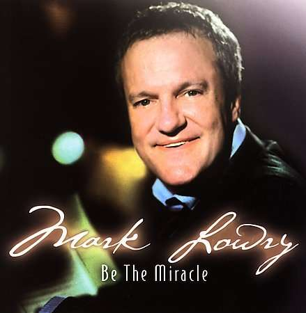 <b>Mark Lowry</b>: Be The Miracle - 0796745083827