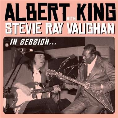 Albert King Amp Stevie Ray Vaughan In Session Deluxe