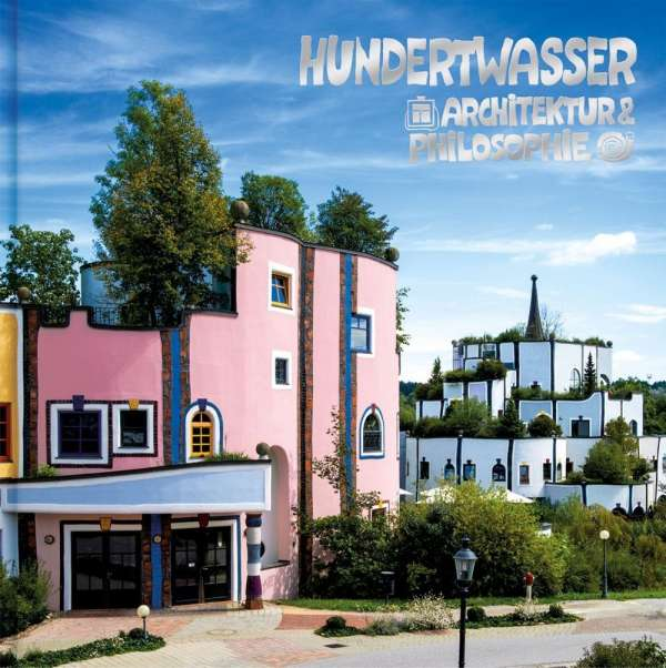 Hundertwasser architektur philosophie bad blumau buch for Hundertwasser architektur
