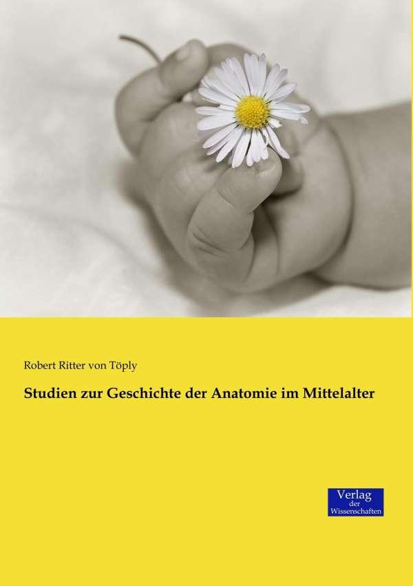 Studien zur Geschichte der Anatomie im Mittelalter - Robert Ritter ...